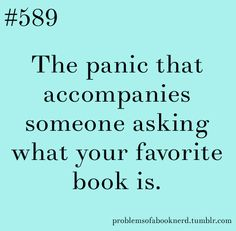"Problems of a Book Nerd #589 = This is a problem for me, because I like too many books to really have a ""favorite""."