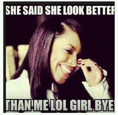 Now u know friends gotta like to their friends sometimes. Bless her heart Lmao #Girl #Bye