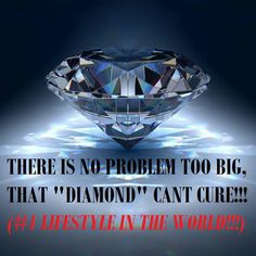 Go Diamond its the #1 lifestyle in the world