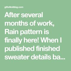 After several months of work, Rain pattern is finally here!When I published finished sweater details back in September, I received so many wonderful words from you that inspired me to sit down and put