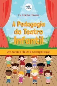 A Pedagogia do Teatro Infantil: Um recurso lúdico de evangelização