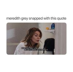 meredith grey snapped with this quote Greys Anatomy Funny, Grey Anatomy Quotes, Grays Anatomy, Anatomy Humor, Derek Shepherd, Grey's Anatomy Wallpaper, Dark And Twisty, Movies And Series, Cristina Yang