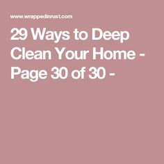 29 Ways to Deep Clean Your Home - Page 30 of 30 -