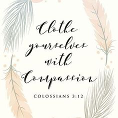Clothe yourselves with compassion – Colossians Bible Verses Quotes, Bible Scriptures, Faith Quotes, Positive Quotes For Life Happiness, Encouragement, Walk By Faith, Scripture Art, Spiritual Inspiration, Daily Inspiration