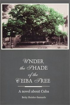 Under the Shade of the Ceiba Tree by Betty Heisler-Samuels