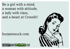 Be a girl with a mind, a woman with attitude, a lad with class and a beast at Crossfit <3