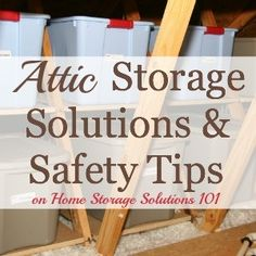 Tips and ideas for the attic storage solutions, keeping in mind both practical and safety concerns with storing items in this area of your home on Home Storage Solutions 101
