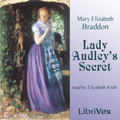Read by Elizabeth Klett - Lady Audley's Secret - Mary Elizabeth Braddon - read - 10 to 20 HRS