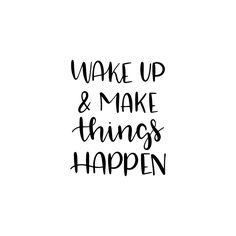 Wake up & make things happen Wake Up Early Quotes, Wake Up Quotes, Today Quotes, How To Wake Up Early, Morning Quotes, Quotes To Live By, Make It Happen Quotes, Make Things Happen, Motivational Posts