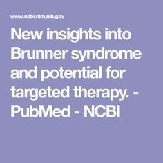 New insights into Brunner syndrome and potential for targeted therapy.  - PubMed - NCBI