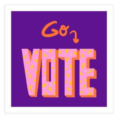 The elections are here! | Go Vote message in bright pink | Gabi Toma's Artist Shop Typography, Lettering, Lower Case Letters, Lowercase A, Fine Art Paper, Funny Quotes, Fine Art Prints, Symbols, Messages