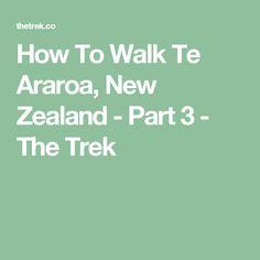 How To Walk Te Araroa, New Zealand - Part 3 - The Trek