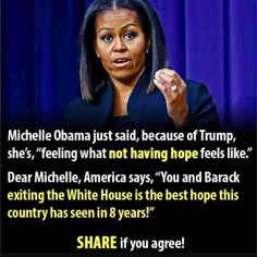 8 years we were hopeless. You told us to win an election. So hopeful now because of trump!! 1st day was better than 8 years under O.
