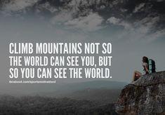 Subes a una montaña no para que el mundo te vea sino para que tu veas el mundo.