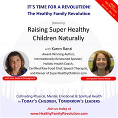 JOIN KAREN RANZI FOR RAISING SUPER HEALTHY CHILDREN NATURALLY! Are you concerned about what's happening with our children? Are you looking for answers to your family health and wellness challenges? Please join this group of family-life experts who will be addressing the tough challenges you and your family are facing today. REGISTRATION IS NOW OPEN!