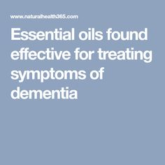 Essential oils found effective for treating symptoms of dementia