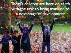 De kinderen van vandaag zijn hier op aarde om de mensheid te brengen tot het volgende stadium van ontwikkeling.