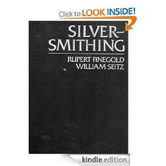 Silversmithing by Rupert Finegold and William Seitz