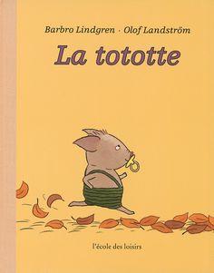 La tototte  de Barbro Lindgren (traduit du suédois par Florence Seyvos), illustré par Olof Landström  L'école des loisirs Best Books To Read, Good Books, Lectures, Album, Cute Drawings, Mom And Dad, Children, Kids, Reading