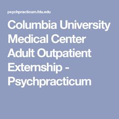 Columbia University Medical Center Adult Outpatient Externship - Psychpracticum