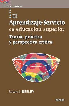 El aprendizaje-servicio en educación superior : teoría, práctica y perspectiva crítica / Susan J. Deeley. Madrid : Narcea, D.L. 2016
