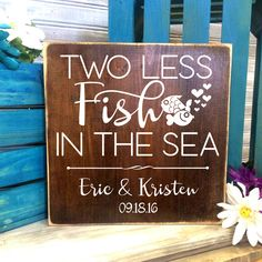 Two less fish in the sea custom Wood Sign- Primitive Home Decor, Thank you Gift…