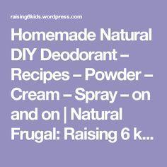 Homemade Natural DIY Deodorant – Recipes – Powder – Cream – Spray – on and on Deodorant Recipes, Diy Deodorant, Natural Deodorant, Body Products, Frugal, Raising, Powder, Homemade, Cream