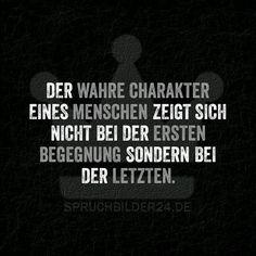 Der wahre Charakter eines Menschen zeigt sich nicht bei der ersten Begegnung sondern bei der letzten.