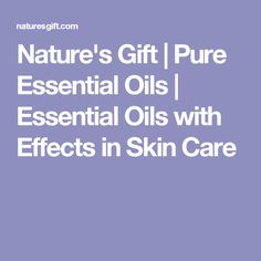 Nature's Gift | Pure Essential Oils | Essential Oils with Effects in Skin Care