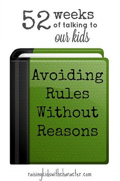 52 Weeks of Talking to Our Kids: Avoiding Rules Without Reasons by Character Ink