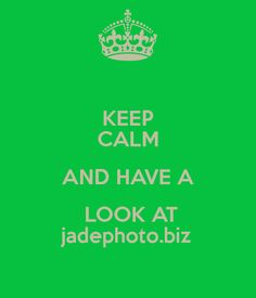 KEEP CALM AND HAVE A  LOOK AT jadephoto.biz