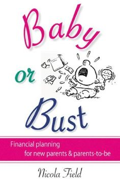 Baby or Bust: Financial Planning for New Parents. Good for some day soon!