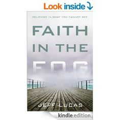 Faith in the Fog: Believing in What You Cannot See - Kindle edition by Jeff Lucas. Religion & Spirituality Kindle eBooks @ AmazonSmile.
