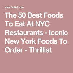 The 50 Best Foods To Eat At NYC Restaurants - Iconic New York Foods To Order - Thrillist