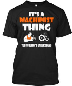Discover Its A Machinist Thing Limited Edition T-Shirt, a custom product made just for you by Teespring. Cool Tee Shirts, Work Shirts, Cool Tees, T Shirt, Metal Working Machines, Father Birthday Gifts, Old Factory, Work Humor, Shirt Designs