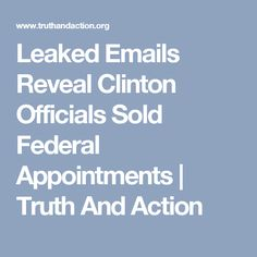 Leaked Emails Reveal Clinton Officials Sold Federal Appointments | Truth And Action