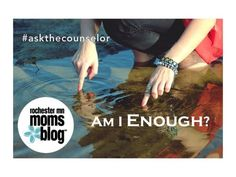 "Ask the Counselor: ""Am I Enough?"" http://rochestermn.citymomsblog.com/mom/ask-the-counselor-2/"