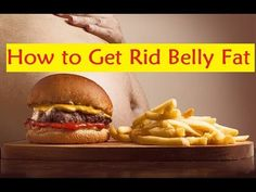 How to Get Rid Belly Fat - Fastest Way To Lose Belly Fat