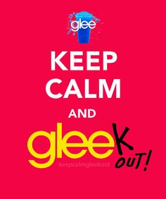 Image detail for -Welcome to Keep Calm and GLEEK OUT! a tumblr dedicated to the ...