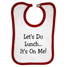 Let's Do Lunch, It's On Me.  Funny Baby Bib.  $10.99