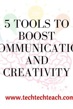 5 Tools to Boost  Communication and Creativity in the Classroom