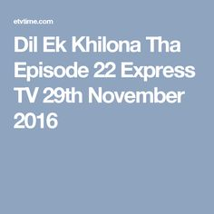 Dil Ek Khilona Tha Episode 22 Express TV 29th November 2016