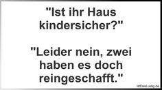 """""""Ist ihr Haus kindersicher?"""" """"Leider nein, zwei haben es doch reingeschafft."""" ... gefunden auf https://www.istdaslustig.de/spruch/2809 #lustig #sprüche #fun #spass"""