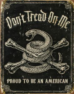Don' Tread on Me...Proud to be an American