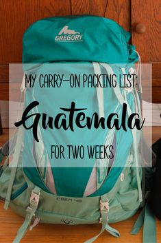 My Carry-On Packing List for Two Weeks in Guatemala | brittanymthiessen.com