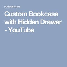 Custom Bookcase with Hidden Drawer - YouTube