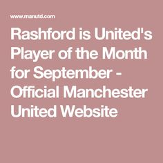 Rashford is United's Player of the Month for September - Official Manchester United Website
