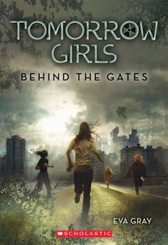 Tomorrow Girls by Eva Gray--In a terrifying future world, four girls must depend on each other if they want to survive.