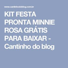 KIT FESTA PRONTA MINNIE ROSA GRÁTIS PARA BAIXAR - Cantinho do blog