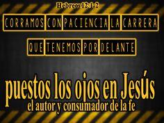 Hebreos 12:1-2 ... corramos con paciencia la carrera que tenemos por delante, puestos los ojos en Jesús, el autor y consumador de la fe.♔